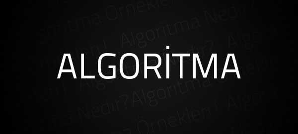 Algoritma Nedir ? Algoritma Örnekleri ?